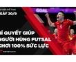 Nhịp đập Thể thao 20/09: Bí quyết giúp người hùng tuyển Futsal Việt Nam chơi 100% sức lực