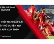 Nhịp đập Thể thao 21/09: ĐT Việt Nam gặp lại đối thủ duyên nợ tại AFF Cup 2020