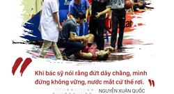 Nguyễn Xuân Quốc: Giọt nước mắt chiến binh và khát vọng trở lại