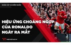 Ronaldo tạo hiệu ứng choáng ngợp sau 90 phút ra mắt tại Manchester United