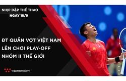 Nhịp đập Thể thao 18/09: ĐT Quần vợt Việt Nam giành quyền lên chơi play-offs nhóm II Thế giới