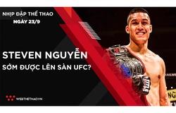 Nhịp đập Thể thao 23/09: Võ sỹ gốc Việt Steven Nguyễn sẽ sớm được lên sàn UFC?