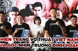 Hiện trạng võ thuật Việt Nam qua góc nhìn Trương Đình Hoàng