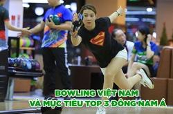 Bowling Việt Nam và mục tiêu top 3 Đông Nam Á