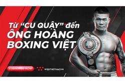"""Trương Đình Hoàng: Từ """"cu quậy"""" tới danh hiệu """"Ông hoàng boxing Việt Nam"""""""