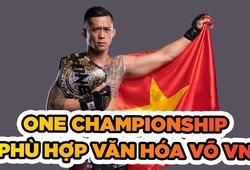 ONE Championship phù hợp với văn hóa võ thuật Việt Nam
