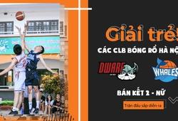 TRỰC TIẾP BK nữ Giải trẻ các CLB bóng rổ Hà Nội: Dwarf vs Jr.Whales (25/11, 19h00)