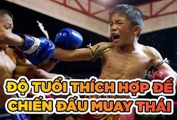 Độ tuổi nào phù hợp để chiến đấu Muay Thái?