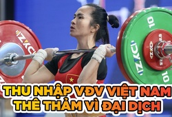 VĐV Việt Nam có thu nhập thê thảm như thế nào vì đại địch?