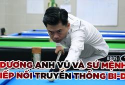 Dương Anh Vũ và sứ mệnh tiếp nối truyền thống billiards của gia đình