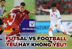 Futsal và Football – Yêu hay không yêu thì cũng là bóng đá