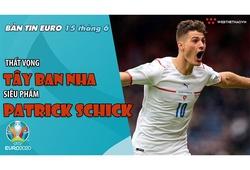 NHỊP ĐẬP EURO 2021 | Bản tin ngày 15/6: Thất vọng Tây Ban Nha, siêu phẩm Patrick Schick