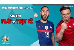 Nhận định EURO 2021| Vòng 1/8: Soi kèo Pháp vs Thụy Sĩ | Bóng đá