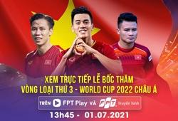 Xem trực tiếp bốc thăm Vòng loại thứ 3 World Cup 2022 châu Á trên FPT Play &  Truyền hình FPT