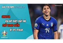 NHỊP ĐẬP EURO 2021 | Bản tin ngày 02/07: Chiesa - vũ khí diệt quỷ đỏ, chờ kinh điển Bỉ vs Italia