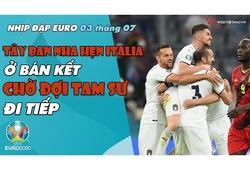 NHỊP ĐẬP EURO 2021 | Bản tin ngày 03/7: Tây Ban Nha hẹn Italia ở bán kết, chờ đợi Tam Sư đi tiếp