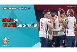Nhịp đập EURO 2021 | Bản tin ngày 07/7: Italia gọi, ĐT Anh liệu có trả lời?