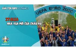 Nhịp đập EURO | Bản tin EURO ngày 12/7: Italia - Nhà vua mới của châu Âu