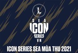 Lịch thi đấu Tốc Chiến Icon Series SEA Mùa Thu 2021 khu vực Việt Nam