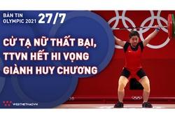 Nhịp đập Olympic 2021 | 27/7: Lực sĩ Hoàng Thị Duyên thất bại, TTVN hết hi vọng giành huy chương