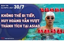 Nhịp đập Olympic 2021 | 30/7: Không thể đi tiếp, kình ngư Nguyễn Huy Hoàng vẫn vượt thành tích HCB ASIAD