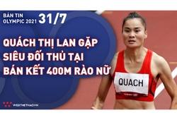 Nhịp đập Olympic 2021 | 31/7: Quách Thị Lan chạm trán siêu đối thủ tại bán kết 400m rào nữ