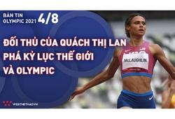 Nhịp đập Olympic 2021 | 04/08: Đối thủ của Quách Thị Lan phá kỷ lục thế giới và Olympic