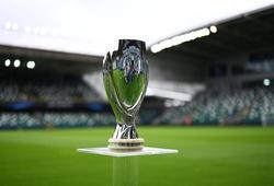 Lịch thi đấu Siêu cúp châu Âu 2021 hôm nay: Chelsea vs Villarreal