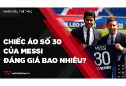 Chiếc áo số 30 của Messi ở PSG đáng giá bao nhiêu tiền?