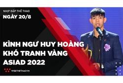Nhịp đập Thể thao 20/08: Kình ngư Huy Hoàng khó tranh vàng ASIAD 2022