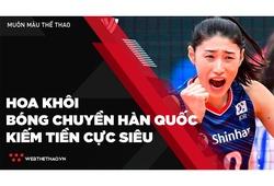Siêu sao bóng chuyền Hàn Quốc kiếm tiền cực đỉnh
