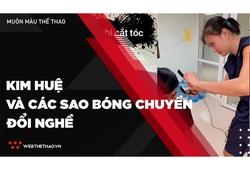 Kim Huệ và các sao bóng chuyền đổi nghề trong mùa dịch COVID-19