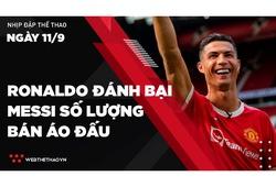 Nhịp đập Thể thao 11/09: Ronaldo đánh bại Messi số lượng bán áo đấu trước trận ra mắt MU