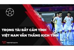 Trọng tài bắt theo cảm tính, ĐT futsal Việt Nam vẫn thắng kịch tính Panama tại World Cup 2021
