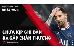 Nhịp đập Thể thao 22/09: Messi chấn thương đầu gối, chưa xác định ngày trở lại