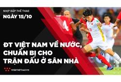 Nhịp đập Thể thao 15/10: ĐT Việt Nam về nước, tiếp tục chuẩn bị cho các trận đấu ở sân nhà