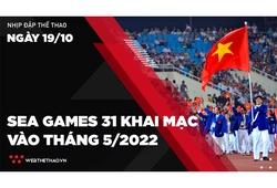 Nhịp đập Thể thao 19/10: SEA Games 31 khai mạc vào tháng 5/2022