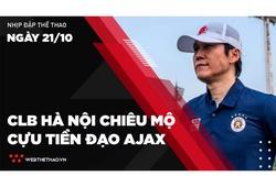 Nhịp đập Thể thao 21/10: CLB Hà Nội chiêu mộ cựu tiền đạo Ajax Amsterdam