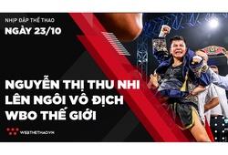 Nhịp đập thể thao | 23/10: Nguyễn Thị Thu Nhi lên ngôi vô địch WBO thế giới