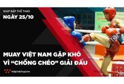 """Nhịp đập Thể thao 25/10: Muay Việt Nam gặp khó vì """"chồng chéo"""" giải đấu trong nước và quốc tế"""