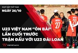 """Nhịp đập Thể thao 26/10: U23 Việt Nam """"ôn bài"""" lần cuối trước trận đấu với U23 Đài Loan"""