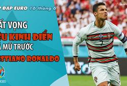NHỊP ĐẬP EURO 2021   Bản tin ngày 16/6:Thất vọng siêu kinh điển, ngả mũ trước Ronaldo