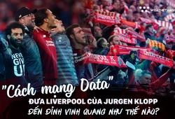 """""""Cách mạng Data"""" đưa Liverpool của Jurgen Klopp đến đỉnh vinh quang như thế nào?"""