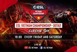 Trực tiếp Dota 2 ESL Vietnam Championship Season 2 Vòng bảng ngày thứ 2