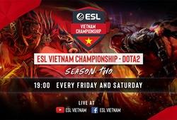 Trực tiếp Dota 2 ESL Vietnam Championship ngày 30/8