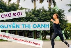 Nguyễn Thị Oanh tích cực tập luyện giữa đại dịch COVID 19 chờ ngày chinh phục London Marathon