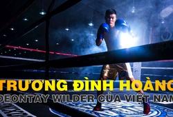 Trương Đình Hoàng - Deontay Wilder: Hai sát thủ giống nhau đến kinh ngạc