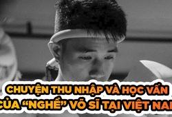 """Chuyện thu nhập và học vấn của """"nghề"""" võ sĩ tại Việt Nam"""