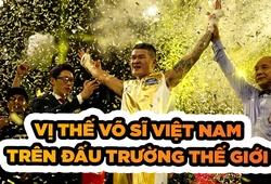Võ sĩ Việt Nam đứng ở vị trí nào trong đấu trường thế giới
