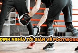 Định nghĩa tối giản về footwork trong Boxing